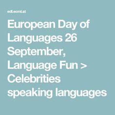 European Day of Languages  26 September, Language Fun > Celebrities speaking languages