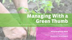 Managing with a Green Thumb: Tools and Practices for Growing a Content Strategy Team by Alicia Dougherty-Wold via slideshare