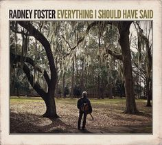 Radney Foster unveils his first album of new music in five years.. it's so good I can't pick my favorite song.