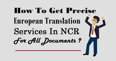 How To Get Precise #EuropeanTranslation Services In #NCR For All Documents ?  #European #Translation #Business