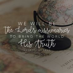 """""""We will be the Lord's missionaries to bring the world His truth."""" LDS Quotes…"""