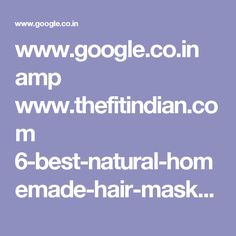 www.google.co.in amp www.thefitindian.com 6-best-natural-homemade-hair-masks-for-dull-and-damaged-hair amp