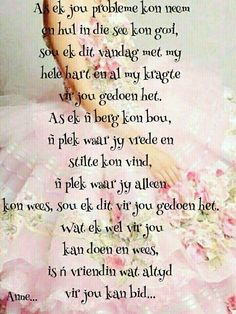 Wat ek kan doen en wees is 'n vriendin wat altdy vir jou kan bid. Special Words, Special Quotes, Morning Messages, Morning Quotes, Encouragement Quotes, Wisdom Quotes, Frienship Quotes, Afrikaanse Quotes, Scrapbook Quotes