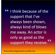 Richard Armitage's viewpoint on his fans and how he uses their support to keep acting.