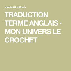 TRADUCTION TERME ANGLAIS · MON UNIVERS LE CROCHET