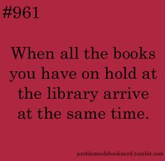 Problems of a book nerd 961 - When all the books you have on hold at the library arrive at the same time. I Love Books, Good Books, Books To Read, Quotes For Book Lovers, Book Quotes, Queer Books, Book Nerd Problems, Lol Text, Reading Quotes