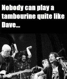 Humor photo - band with Dave Grohl happily, excitedly playing tambourine behind the other more calm musicians. RESEARCH #DdO:) MOST #POPULAR RE-PINS - http://www.pinterest.com/DianaDeeOsborne/drums-drumming-joy/ - DRUMS AND DRUMMING JOY. Grohl is Foo Fighters front man. American rock musician, plays many instruments, writes songs, sings, produces audio and films. First gained fame as the drummer for grunge band Nirvana. Black & white pin via autti63.  #DdO:)