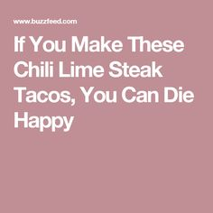 If You Make These Chili Lime Steak Tacos, You Can Die Happy