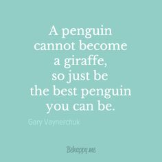 """Be the best penguin you can be."" by Gary Vaynerchuk"