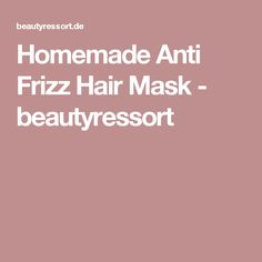 Homemade Anti Frizz Hair Mask - beautyressort
