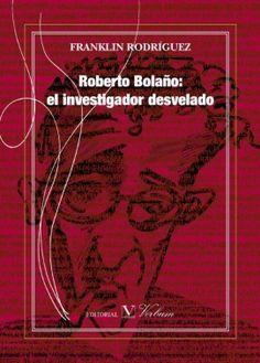 Roberto Bolaño : el investigador desvelado / Franklin Rodríguez http://fama.us.es/record=b2678101~S5*spi