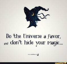 Do the Universe a favor and don't hide your magick! Witch Quotes, Me Quotes, Witch Meme, Qoutes, Inspirierender Text, Witch Aesthetic, Aesthetic Gif, Witch Art, Book Of Shadows