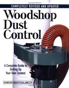 Woodshop Dust Control: A Complete Guide to Setting Up Your Own System: Sandor Nagyszalanczy: 9781561584994: Amazon.com: Books
