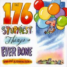 The 176 Stupidest Things Ever Done by Ross Petras,Kathryn Petras, Click to Start Reading eBook, *Too lazy to drive to his girlfriend's house, a man ties helium balloons to a lawn chair--and ends up