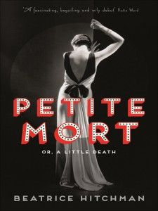 """Petite Mort by Beatrice Hitchman: """"Between Parisian elite, French cinema stars, prostitutes, servants, and seamstresses, Petite Mort does not lack for for a phenomenal cast."""""""