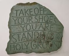 Take Off Your Shoes   You are Standing on Holy Ground, slate, Kerry O. Furlani
