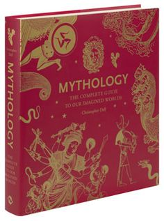 Mythology: The Complete Guide To Our Imagined Worlds book