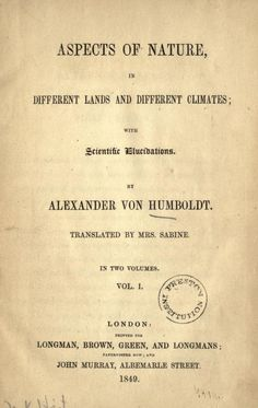 Alexander von Humboldt | Aspects of nature, in different lands and different climates with scientific elucidations, 1849