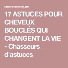 17 ASTUCES POUR CHEVEUX BOUCLÉS QUI CHANGENT LA VIE - Chasseurs d'astuces