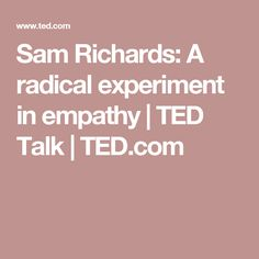 Sam Richards: A radical experiment in empathy | TED Talk | TED.com