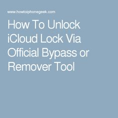 How To Unlock iCloud Lock Via Official Bypass or Remover Tool