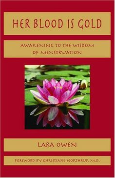 Her Blood is Gold: Awakening to the Wisdom of Menstruation by Lara Owen