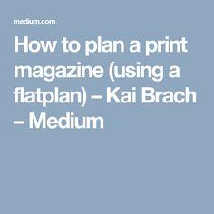 How to plan a print magazine (using a flatplan) – Kai Brach – Medium