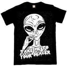 70cc733f0e8 Take Me To Your Dealer T Shirt Funny Alien Stoner Weed Emo Alternative