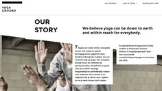 We believe yoga can be down to earth and within reach for everybody.   http://www.yogaground.nl/