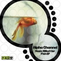 Alpha Channel - Music Killed Her Fish EP  RELEASE DATE2011-12-28  LABELMind Ability Records  CATALOG #MAEP012