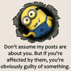 Don't assume my post are about you.