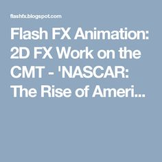 Flash FX Animation: 2D FX Work on the CMT - 'NASCAR: The Rise of Ameri...