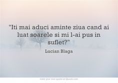 Iti mai aduci aminte ziua cand ai luat soarele si mi l-ai pus in suflet? Own Quotes, Life Quotes To Live By, Best Quotes, Poetry Quotes, Words Quotes, My Love Poems, Perfect Word, Motivational Words, Inspirational Quotes