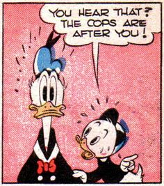 the cops are after you   From Donald Duck in the Firebug (1946) by Carl Barks