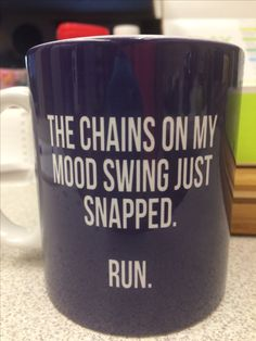 Mood swing humor coffee mug. I must find this. It shall be mine.