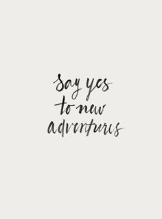 Motivation Quotes : Say Yes to New Adventures Art Print. - About Quotes : Thoughts for the Day & Inspirational Words of Wisdom Favorite Quotes, Best Quotes, Unique Quotes, Famous Quotes, One Word Quotes Simple, Selfie Quotes, Statements, New Adventures, Homestuck