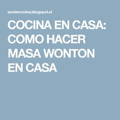 COCINA EN CASA: COMO HACER MASA WONTON EN CASA
