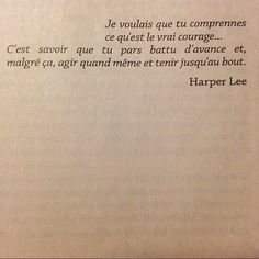 Le vrai courage by Harper Lee The Words, Cool Words, Some Quotes, Words Quotes, Best Quotes, Harper Lee, Pretty Words, Beautiful Words, Motivational Quotes