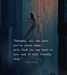 Someday, all the love you've given away will find its way back to you, and it will finally stay. True Quotes, Words Quotes, Motivational Quotes, Inspirational Quotes, Sayings, Mad Quotes, Allah Quotes, Yoga Quotes, Strong Quotes