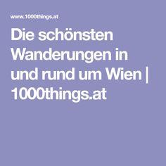Die schönsten Wanderungen in und rund um Wien | 1000things.at Round Round, Nice Asses