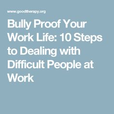 Bully Proof Your Work Life: 10 Steps to Dealing with Difficult People at Work