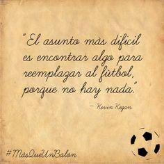 """""""El asunto más dificil es encontrar algo para reemplazar al fútbol, porque no hay nada"""" #Frases #Fútbol #MásQueUnBalón"""