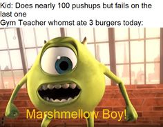 Kid: Does nearly 100 pushups but fails on the last one Gym Teacher whomst ate 3 burgers today: 3 - iFunny :) Really Funny Memes, Stupid Funny Memes, Funny Relatable Memes, Haha Funny, Funny Stuff, Dank Memes Funny, Random Stuff, 9gag Funny, Funniest Memes