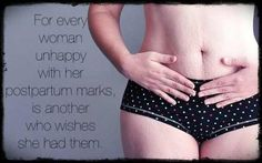 """For every woman unhappy with her postpartum marks, is another who wishes she had them."" Unknown"