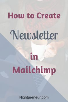 How to Create a Newsletter in Mailchimp http://nightpreneur.com/create-newsletter-in-mailchimp/