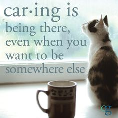 Caring is being there, even when you want to be somewhere else. #caregiver