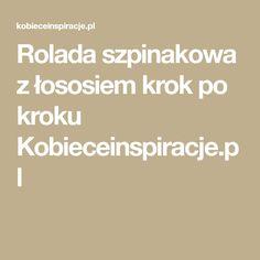 Rolada szpinakowa z łososiem krok po kroku Kobieceinspiracje.pl