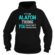 [Hot tshirt name printing] Its an ALAYON Thing You Wouldnt Understand  Last Name Surname T-Shirt  Coupon 15%  Its an ALAYON Thing. You Wouldnt Understand. ALAYON Last Name Surname T-Shirt  Tshirt Guys Lady Hodie  SHARE and Get Discount Today Order now before we SELL OUT  Camping a vest thing you wouldnt understand tshirt hoodie hoodies year name birthday an alayon thing you wouldnt understand last name surname