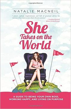She Takes on the World: Natalie Macneil. As Founder of SheTakesontheWorld.com, MacNeil knows a thing or two about how to help budding female entrepreneurs make an impression. If you're especially interested in leaving the corporate world behind and creating the company of your dreams, MacNeil's book illuminates how to be your own boss, all while turning your company into a real-world success.
