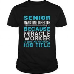 SENIOR MANAGING DIRECTOR Because FREAKIN Miracle Worker Isn't An Official Job Title T Shirts, Hoodies. Get it now ==► https://www.sunfrog.com/LifeStyle/SENIOR-MANAGING-DIRECTOR--FREAKIN-Black-Guys.html?57074 $22.99